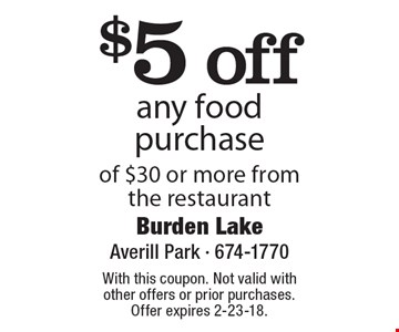$5 off any food purchase of $30 or more from the restaurant. With this coupon. Not valid with other offers or prior purchases. Offer expires 2-23-18.