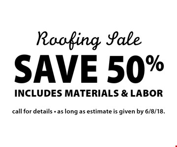 Roofing Sale Save 50%includes materials & labor. call for details - as long as estimate is given by 6/8/18.