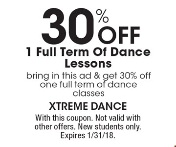 30% off 1 full term of dance lessons. Bring in this ad & get 30% off one full term of dance classes. With this coupon. Not valid with other offers. New students only. Expires 1/31/18.