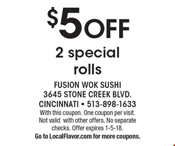 $5 OFF 2 special rolls. With this coupon. One coupon per visit.  Not validwith other offers. No separate checks. Offer expires 1-5-18. Go to LocalFlavor.com for more coupons.