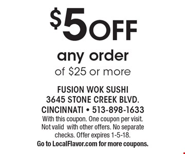 $5 OFF any order of $25 or more. With this coupon. One coupon per visit.  Not validwith other offers. No separate checks. Offer expires 1-5-18. Go to LocalFlavor.com for more coupons.