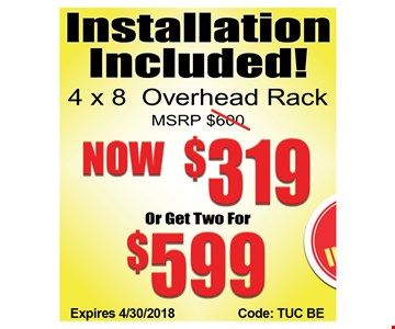 4x8 overhead rack. Now $319, or get two for $599. Installation included.