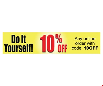 Do it yourself! 10% off any online order