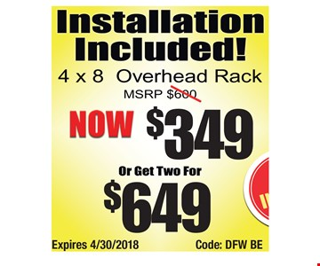 4x8 overhead rack $349 or two for $649. Expires 4/30/2018. Code: DFW BE