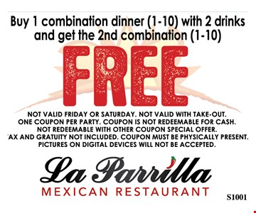 Buy 1 combination dinner (1-10) with 2 drinks and get the 2nd combination (1-10) FREE. Not valid Friday or Saturday. Not valid with take-out. One coupon per party. Coupon is not redeemable for cash. Not redeemable with other coupon special offer. Tax and gratuity not included. Coupon must be physically present. Pictures on digital devices will not be accepted.