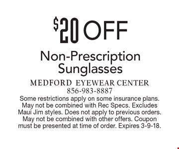 $20 Off Non-Prescription Sunglasses. Some restrictions apply on some insurance plans. May not be combined with Rec Specs. Excludes Maui Jim styles. Does not apply to previous orders. May not be combined with other offers. Coupon must be presented at time of order. Expires 3-9-18.