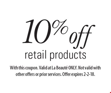 10% off retail products. With this coupon. Valid at La Beaute ONLY. Not valid with other offers or prior services. Offer expires 2-2-18.