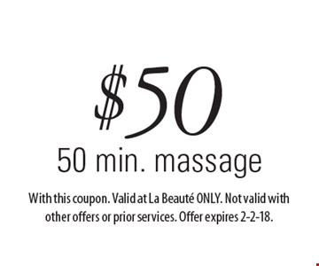 $50 50 min. massage. With this coupon. Valid at La Beaute ONLY. Not valid with other offers or prior services. Offer expires 2-2-18.