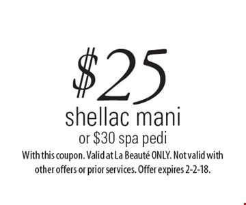 $25 shellac mani or $30 spa pedi. With this coupon. Valid at La Beaute ONLY. Not valid with other offers or prior services. Offer expires 2-2-18.