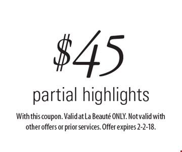 $45 partial highlights. With this coupon. Valid at La Beaute ONLY. Not valid with other offers or prior services. Offer expires 2-2-18.