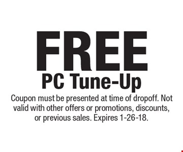 Free PC Tune-Up. Coupon must be presented at time of dropoff. Not valid with other offers or promotions, discounts, or previous sales. Expires 1-26-18.