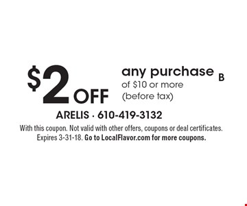 $2 OFF any purchase of $10 or more (before tax). With this coupon. Not valid with other offers, coupons or deal certificates. Expires 3-31-18. Go to LocalFlavor.com for more coupons.