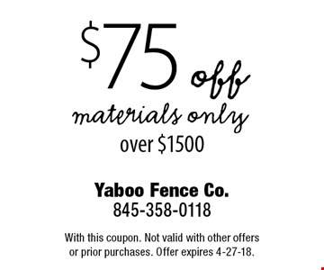 $75 off materials only over $1500. With this coupon. Not valid with other offers or prior purchases. Offer expires 4-27-18.