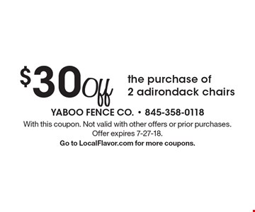 $50 off the purchase of 2 adirondack chairs. With this coupon. Not valid with other offers or prior purchases. Offer expires 7-27-18. Go to LocalFlavor.com for more coupons.