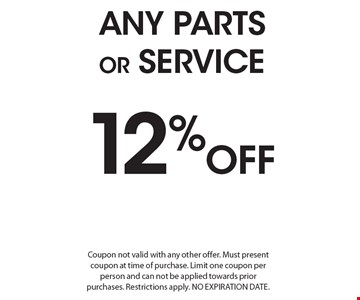 12% Off Any Parts Or Service. Coupon not valid with any other offer. Must present coupon at time of purchase. Limit one coupon per person and can not be applied towards prior purchases. Restrictions apply. No Expiration Date.