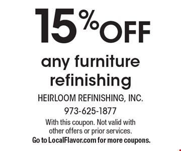 15% off any furniture refinishing. With this coupon. Not valid with other offers or prior services. Go to LocalFlavor.com for more coupons.