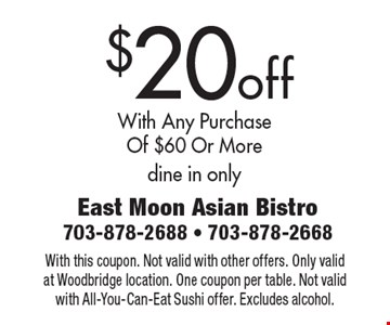 $20 off With Any Purchase Of $60 Or More dine in only. With this coupon. Not valid with other offers. Only valid at Woodbridge location. One coupon per table. Not validwith All-You-Can-Eat Sushi offer. Excludes alcohol.