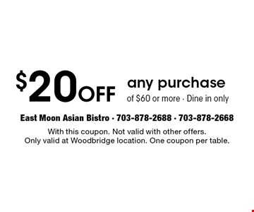$20 off With Any Purchase Of $60 Or More. Dine in only. With this coupon. Not valid with other offers. Only valid at Woodbridge location. One coupon per table.