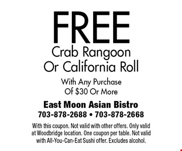 FREE Crab Rangoon Or California Roll. With Any Purchase Of $30 Or More. With this coupon. Not valid with other offers. Only valid at Woodbridge location. One coupon per table. Not valid with All-You-Can-Eat Sushi offer. Excludes alcohol.