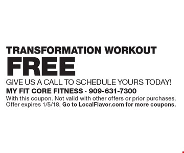 FREE TRANSFORMATION WORKOUT. GIVE US A CALL TO SCHEDULE YOURS TODAY! With this coupon. Not valid with other offers or prior purchases. Offer expires 1/5/18. Go to LocalFlavor.com for more coupons.