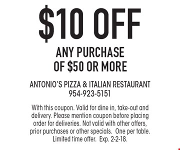 $10 off ANY PURCHASE OF $50 OR MORE. With this coupon. Valid for dine in, take-out and delivery. Please mention coupon before placing order for deliveries. Not valid with other offers, prior purchases or other specials. One per table. Limited time offer. Exp. 2-2-18.