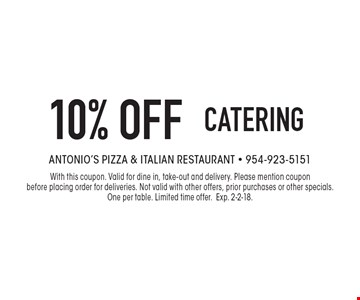 10% off CATERING. With this coupon. Valid for dine in, take-out and delivery. Please mention coupon before placing order for deliveries. Not valid with other offers, prior purchases or other specials. One per table. Limited time offer. Exp. 2-2-18.