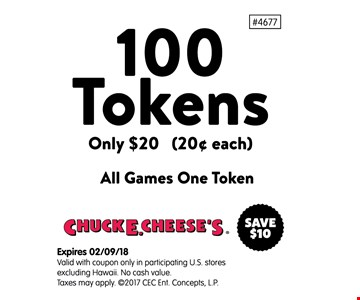 100 Tokens. Only $20 (20 cents each) All Games One Token. Expires 2-9-18. Valid with coupon only in participating U.S. stores excluding Hawaii. No cash value. Taxes may apply.