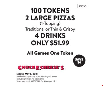 100 tokens, 2 large pizzas and 4 drinks for $51.99