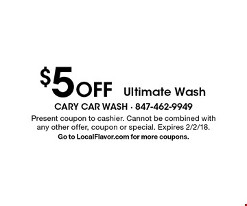 $5 Off Ultimate Wash. Present coupon to cashier. Cannot be combined with any other offer, coupon or special. Expires 2/2/18. Go to LocalFlavor.com for more coupons.