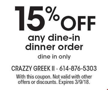 15% off any dine-in dinner order, dine in only. With this coupon. Not valid with other offers or discounts. Expires 3/9/18.