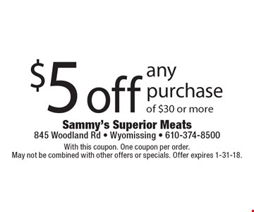$5 off any purchase of $30 or more. With this coupon. One coupon per order. May not be combined with other offers or specials. Offer expires 1-31-18.