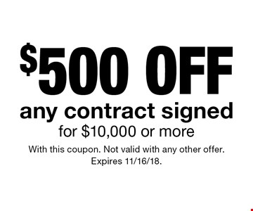 $500 off any contract signed for $10,000 or more. With this coupon. Not valid with any other offer. Expires 11/16/18.