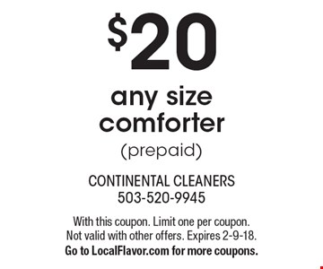$20 any size comforter(prepaid). With this coupon. Limit one per coupon. Not valid with other offers. Expires 2-9-18. Go to LocalFlavor.com for more coupons.