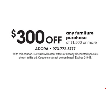 $300 Off any furniture purchase of $1,500 or more. With this coupon. Not valid with other offers or already discounted specials shown in this ad. Coupons may not be combined. Expires 2-9-18.