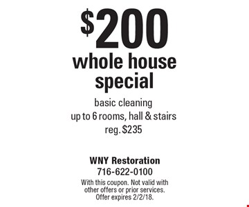 $200 whole house special. Basic cleaning, up to 6 rooms, hall & stairs. Reg. $235. With this coupon. Not valid with other offers or prior services. Offer expires 2/2/18.