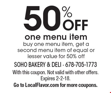50% OFF one menu item buy one menu item, get a second menu item of equal or lesser value for 50% off. With this coupon. Not valid with other offers. Expires 2-2-18. Go to LocalFlavor.com for more coupons.