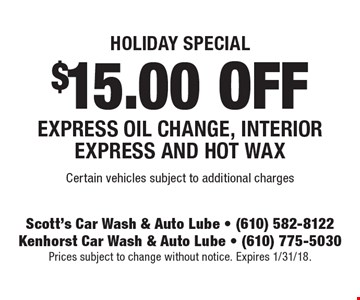 Holiday Special $15.00 off EXPRESS Oil Change, Interior Express And Hot Wax. Certain vehicles subject to additional charges. Prices subject to change without notice. Expires 1/31/18.