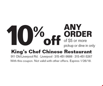10% off any order of $5 or more pickup or dine in only. With this coupon. Not valid with other offers. Expires 1/26/18.