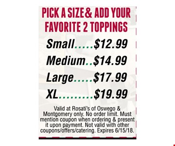 Pick a size & add your favorite 2 toppings| Sm $12.99 |Med $14.99 | LG $17.99 | XL $19.99