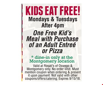 KIDS EAT FREE! Mondays & Tuesdays After 4pm. One Free Kid's Meal with Purchase of an Adult Entreé or Pizza (dine-in only at the Montgomery location). Valid at Rosati's of Oswego & Montgomery only. No order limit. Must mention coupon when ordering & present it upon payment. Not valid with other coupons/offers/catering. Expires 9/15/18.