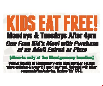 Kids eat free! Mondays & Tuesdays After 4pm. One Free Kid's Meal with Purchase of an Adult Entree or Pizza. (dine-in only at the Montgomery location)Valid at Rosati's of Montgomery only. Must mention coupon when ordering & present it upon payment. Not valid with other coupons/offers/catering. Expires 12/15/18.
