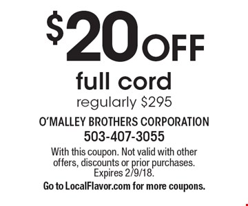 $20 Off full cord regularly $295. With this coupon. Not valid with other offers, discounts or prior purchases. Expires 2/9/18. Go to LocalFlavor.com for more coupons.