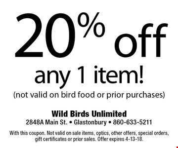 20% off any 1 item! (not valid on bird food or prior purchases). With this coupon. Not valid on sale items, optics, other offers, special orders, gift certificates or prior sales. Offer expires 4-13-18.