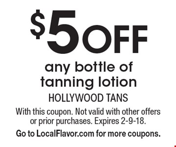 $5 Off any bottle of tanning lotion. With this coupon. Not valid with other offers or prior purchases. Expires 2-9-18. Go to LocalFlavor.com for more coupons.