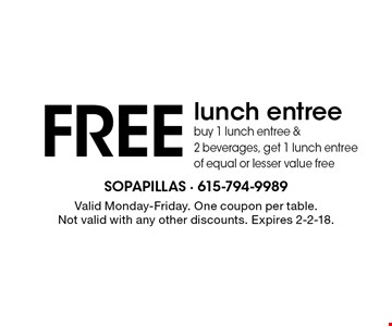 Free lunch entree. Buy 1 lunch entree & 2 beverages, get 1 lunch entree of equal or lesser value free. Valid Monday-Friday. One coupon per table. Not valid with any other discounts. Expires 2-2-18.