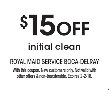 $15 off initial clean. With this coupon. New customers only. Not valid with other offers & non-transferable. Expires 2-2-18.