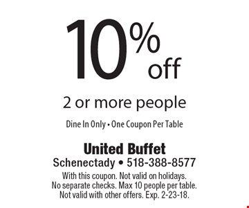 10%off 2 or more people Dine In Only - One Coupon Per Table. With this coupon. Not valid on holidays. No separate checks. Max 10 people per table. Not valid with other offers. Exp. 2-23-18.