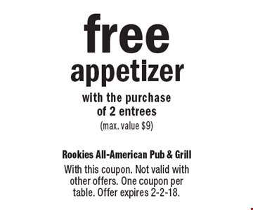 Free appetizer with the purchase of 2 entrees (max. value $9). With this coupon. Not valid with other offers. One coupon per table. Offer expires 2-2-18.