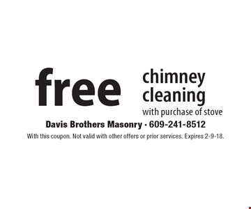 free chimney cleaning with purchase of stove. With this coupon. Not valid with other offers or prior services. Expires 2-9-18.