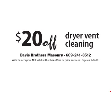 $20 off dryer vent cleaning. With this coupon. Not valid with other offers or prior services. Expires 2-9-18.